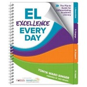 El Excellence Every Day: The Flip-To Guide for Differentiating Academic Literacy/Tonya W. Singer