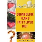 Sugar Detox Plan & Fatty Liver Diet, Paperback/Charlie Mason