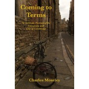 Coming to Terms. An Intimate Portrait of the University and City of Cambridge, Paperback/Charles Moseley