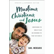 Muslims, Christians, and Jesus - Understanding the World of Islam and Overcoming the Fears That Divide Us (Medearis Carl)(Paperback) (9780764230318)