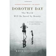 Dorothy Day: The World Will Be Saved by Beauty: An Intimate Portrait of My Grandmother, Paperback/Kate Hennessy
