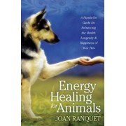 Energy Healing for Animals: A Hands-On Guide for Enhancing the Health, Longevity, and Happiness of Your Pets, Paperback/Joan Ranquet