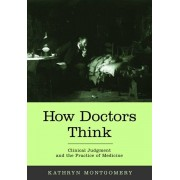 How Doctors Think. Clinical judgment and the practice of medicine, Hardback/Kathryn (Professor of Medical Humanities and Bioethics, and of Medicine, and Director, Medical Humanities and Bioethics Program, Northwestern University Feinberg School of Medici