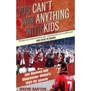You Can't Win Anything with Kids - Eric Cantona & Manchester United's 1995-96 Season (Barton Wayne)(Paperback) (9781909360419)