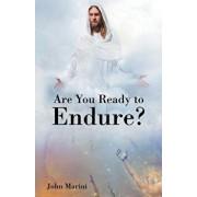 Are You Ready to Endure?, Paperback/John Marini