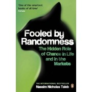 Fooled by Randomness: The Hidden Role of Chance in Life and in the Markets/Nassim Nicholas Taleb