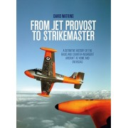 From Jet Provost to Strikemaster. A Definitive History of the Basic and Counter-Insurgent Aircraft at Home and Overseas, Hardback/David Watkins