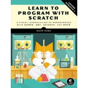 Learn to Program with Scratch: A Visual Introduction to Programming with Games, Art, Science, and Math, Paperback