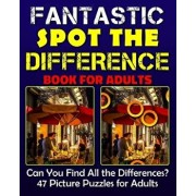 Spot the Differences: Fantastic Spot the Difference Book for Adults. Can You Find All the Differences' 47 Picture Puzzles for Adults., Paperback/Razorsharp Productions