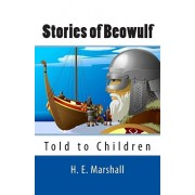 Stories of Beowulf Told to Children, Paperback/H. E. Marshall