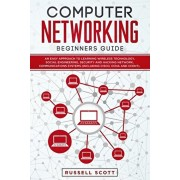 Computer Networking Beginners Guide: An Easy Approach to Learning Wireless Technology, Social Engineering, Security and Hacking Network, Communication, Paperback/Russell Scott