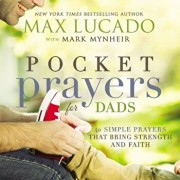 Pocket Prayers for Dads: 40 Simple Prayers That Bring Strength and Faith, Hardcover/Max Lucado