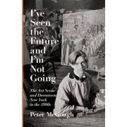 I've Seen the Future and I'm Not Going: The Art Scene and Downtown New York in the 1980s, Hardcover/Peter McGough