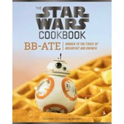 The Star Wars Cookbook: BB-Ate: Awaken to the Force of Breakfast and Brunch, Hardcover/Lara Starr