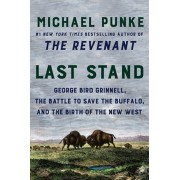 Last Stand: George Bird Grinnell, the Battle to Save the Buffalo, and the Birth of the New West, Paperback/Michael Punke