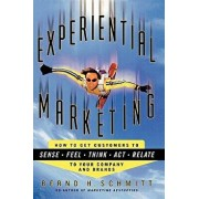 Experiential Marketing: How to Get Customers to Sense, Feel, Think, Act, R, Paperback/Bernd H. Schmitt