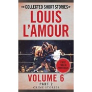 The Collected Short Stories of Louis L'Amour, Volume 6, Part 2: Crime Stories, Paperback/Louis L'Amour