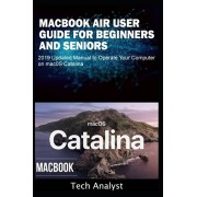 MacBook Air User Guide for Beginners and Seniors: 2019 Updated Manual to Operate Your Computer on macOS Catalina, Paperback/Tech Analyst