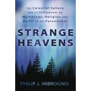 Strange Heavens: The Celestial Sphere and Its Influence on Mythology, Religion, and Belief in the Paranormal