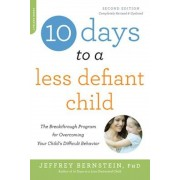 10 Days to a Less Defiant Child: The Breakthrough Program for Overcoming Your Child's Difficult Behavior, Paperback
