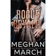Rogue Royalty: An Anti-Heroes Collection Novel, Paperback/Meghan March