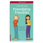 A Smart Girl's Guide: Friendship Troubles: Dealing with Fights, Being Left Out, and the Whole Popularity Thing, Paperback/Patti Kelley Criswell