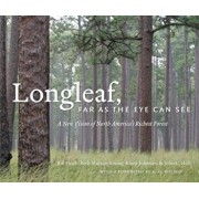 Longleaf, Far as the Eye Can See: A New Vision of North America's Richest Forest, Hardcover/Bill Finch