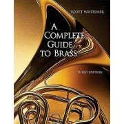 A Complete Guide to Brass by Scott Whitener