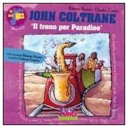 Roberto Piumini, Claudio Comini John Coltrane. Il treno per Paradise. Con CD Audio ISBN:9788863951011