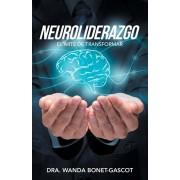 Neuroliderazgo: El Arte De Transformar, Paperback/Dra Wanda Bonet-Gascot
