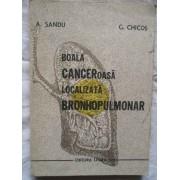 Boala Canceroasa Localizata Bronhopulmonar - A. Sandu G. Chicos