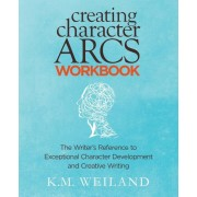 Creating Character Arcs Workbook: The Writer's Reference to Exceptional Character Development and Creative Writing, Paperback