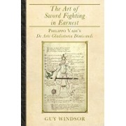 The Art of Sword Fighting in Earnest: Philippo Vadi's de Arte Gladiatoria Dimicandi, Paperback/Guy Windsor