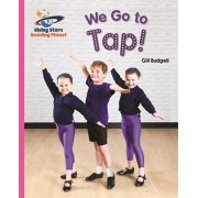 Reading Planet - We Go to Tap! - Pink B: Galaxy, Paperback/Gill Budgell