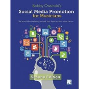 Social Media Promotion for Musicians - Second Edition: The Manual for Marketing Yourself, Your Band and Your Music Online, Paperback/Bobby Owsinski