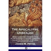 The Apocalypse Unsealed: Being an Esoteric Interpretation of the Initiation of Ianns, Commonly Called the Revelation of St. John (New Testame, Paperback/James M. Pryse