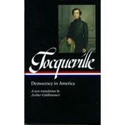 Alexis de Tocqueville: Democracy in America: A New Translation by Arthur Goldhammer, Hardcover/Alexis De Tocqueville