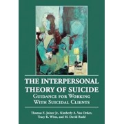 The Interpersonal Theory of Suicide: Guidance for Working with Suicidal Clients, Hardcover/Thomas E. Joiner