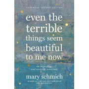 Even the Terrible Things Seem Beautiful to Me Now: On Hope, Loss, and Wearing Sunscreen, Hardcover/Mary Schmich