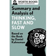 Summary and Analysis of Thinking, Fast and Slow: Based on the Book by Daniel Kahneman, Paperback/Worth Books