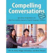 Compelling Conversations-Japan: Questions and Quotations for High Intermediate Japanese English Language Learners, Paperback/Eric Roth
