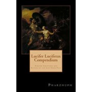 Lucifer Luciferax Compendium: Sinister Scriptures and Rituals of the Left Hand Path, Paperback/Pharzhuph