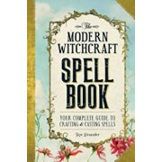 The Modern Witchcraft Spell Book: Your Complete Guide to Crafting and Casting Spells, Hardcover/Skye Alexander
