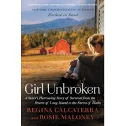 Girl Unbroken: A Sister's Harrowing Story of Survival from the Streets of Long Island to the Farms of Idaho, Paperback