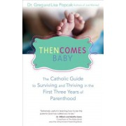Then Comes Baby: The Catholic Guide to Surviving and Thriving in the First Three Years of Parenthood, Paperback