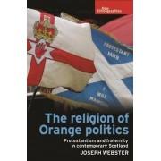 The Religion of Orange Politics par Webster & Joseph