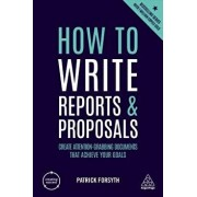 How to Write Reports and Proposals: Create Attention-Grabbing Documents That Achieve Your Goals, Paperback/Patrick Forsyth