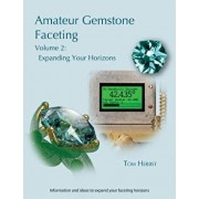 Amateur Gemstone Faceting Volume 2: Expanding Your Horizons, Paperback/Tom Herbst