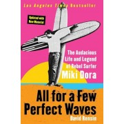 All for a Few Perfect Waves: The Audacious Life and Legend of Rebel Surfer Miki Dora, Paperback