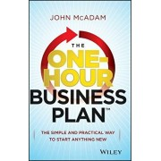 The One-Hour Business Plan: The Simple and Practical Way to Start Anything New, Hardcover/John McAdam
